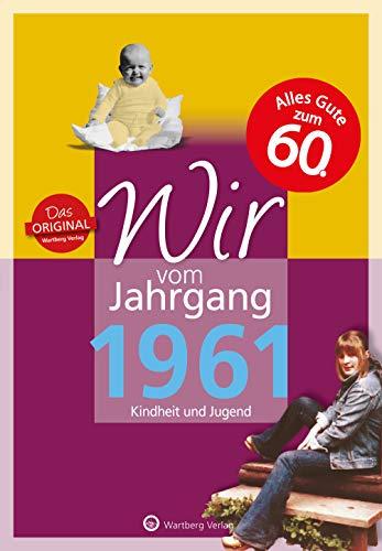 Wir vom Jahrgang 1961 - Kindheit und Jugend (Jahrgangsbände): 60. Geburtstag