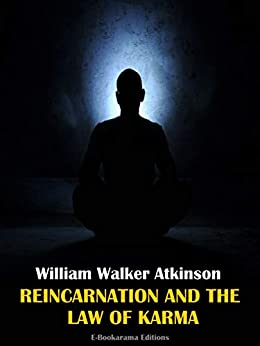 Reincarnation and the Law of Karma by [William Walker Atkinson]