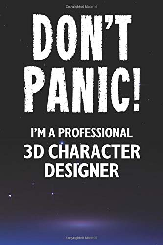 Don't Panic! I'm A Professional 3D Character Designer: Customized 100 Page Lined Notebook Journal Gift For A Busy 3D Character Designer : Far Better Than A Throw Away Greeting Card.