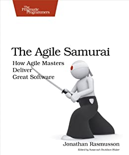 The Agile Samurai: How Agile Masters Deliver Great Software (Pragmatic Programmers) by [Jonathan Rasmusson]
