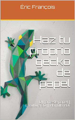 Haz tu proprio gecko de papel: DIY arte de papel | Escultura 3D ...