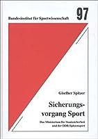 Sicherungsvorgang Sport: Das Ministerium fr Staatssicherheit und der DDR-Spitzensport