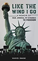 Like the Wind I Go: A memoir of Iran, America, my struggle to freedom