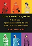 Our Rainbow Queen: A Tribute to Queen Elizabeth II and Her Colorful Wardrobe - Sali Hughes
