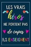 Les Vrais héros ne portent pas de capes , ils enseignent: cadeau maitresse d'école , enseignants , Parfait pour prendre des notes, To Do List , Un Carnet d'école / collège