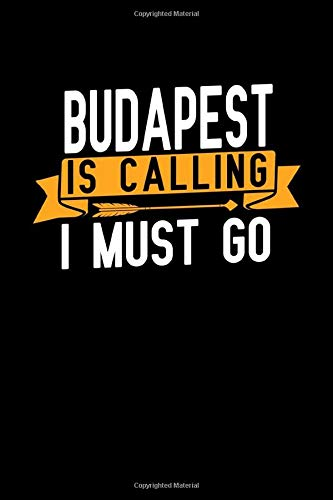 Budapest is calling I Must go: 6x9 120 Lined Blank Pages Vacation Notebook, Diary and Travel Journal
