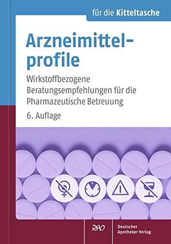 Arzneimittelprofile für die Kitteltasche: Wirkstoffbezogene Beratungsempfehlungen für die Pharmazeutische Betreuung