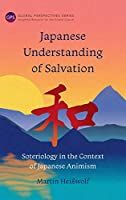 Japanese Understanding of Salvation: Soteriology in the Context of Japanese Animism