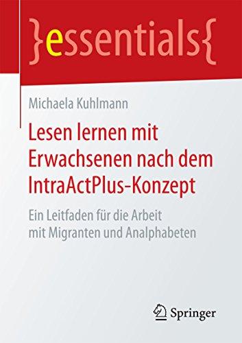 Lesen lernen mit Erwachsenen nach dem IntraActPlus-Konzept: Ein Leitfaden für die Arbeit mit Migranten und Analphabeten (essentials)