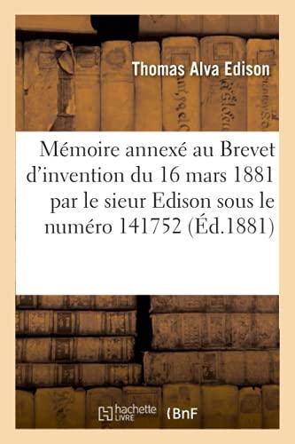 Mémoire annexé au Brevet d'invention du 16 mars 1881 par le sieur Edison sous le numéro 141752 (Éd.1881): pour des Perfectionnements dans la construction des machines, appareils sous le numéro 141752