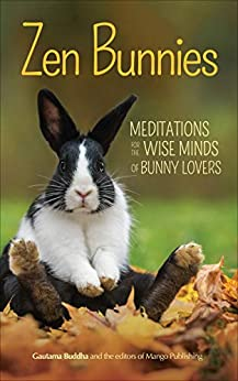 Zen Bunnies: Meditations for the Wise Minds of Bunny Lovers by [Gautama Buddha, Mango Media]