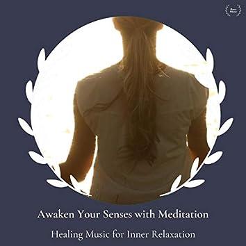Awaken Your Senses With Meditation - Healing Music For Inner Relaxation