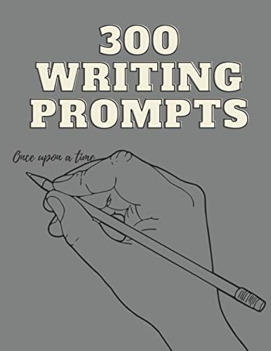 300 Writing Prompts: A Book for Inspiration & be Creative, get Rid of Writing Blocks or Use to Practice Writing, Both Fictional and Prompts From Your ... for Women, Adults, Teens or Future Author