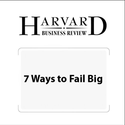 7 Ways to Fail Big (Harvard Business Review) audiobook cover art
