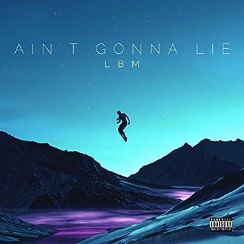 Ain't Gonna Lie