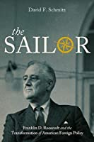 The Sailor: Franklin D. Roosevelt and the Transformation of American Foreign Policy (Studies in Conflict, Diplomacy, and Peace)