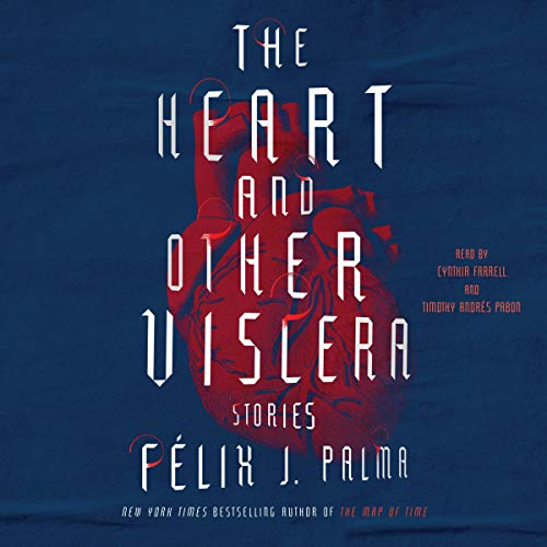 The Heart and Other Viscera Audiobook By Félix J. Palma cover art