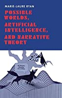 Possible Worlds, Artificial Intelligence, and Narrative Theory by Marie-Laure Ryan(1992-03-22)