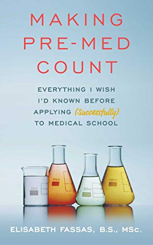 Making Pre-Med Count: Everything I wish I'd known before applying (successfully!) to med school