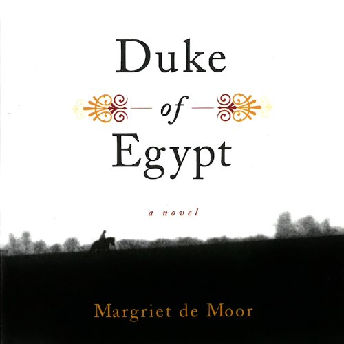 Duke of Egypt     A Novel              By:                                                                                                                                 Margriet De Moor                               Narrated by:                                                                                                                                 Kathleen Gati                      Length: 7 hrs and 48 mins     Not rated yet     Overall 0.0