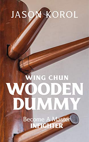 Wing Chun Wooden Dummy: Become a Master Infighter (English Edition)