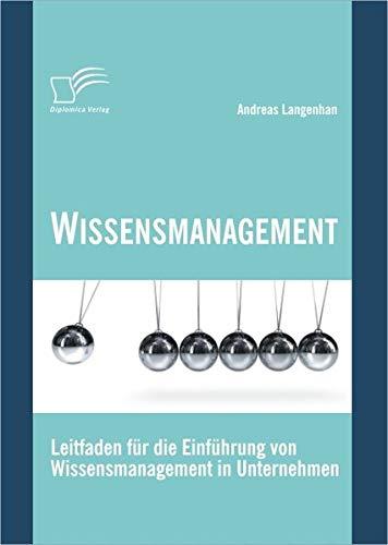 Wissensmanagement: Leitfaden für die Einführung von Wissensmanagement in Unternehmen