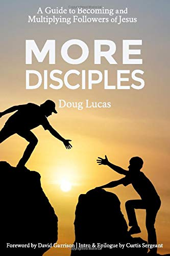 More Disciples: A Guide to Becoming and Multiplying Followers of Jesus