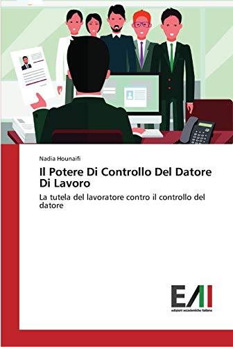 Il Potere Di Controllo Del Datore Di Lavoro: La tutela del lavoratore contro il controllo del datore