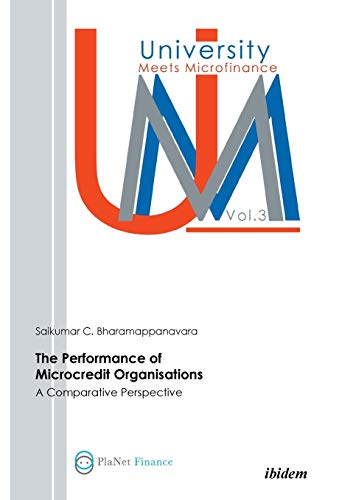 The Performance Of Microcredit Organisations: A Comparative Perspective (University Meets Microfinance)