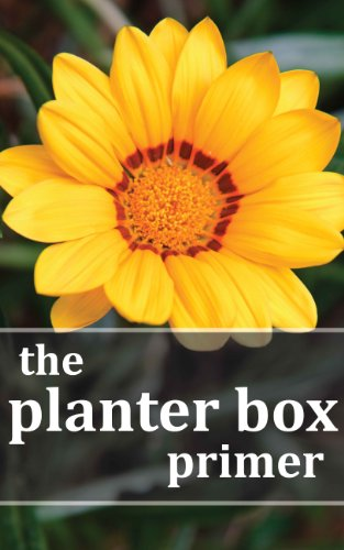 The Planter Box Primer: Growing Incredible Flowers and Veget