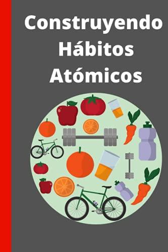 Construyendo hábitos atomicos: Haz seguimientos de tus hábitos gracias a este journal en español   60 pag   6x9