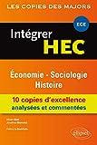 Integrer HEC Économie Sociologie Histoire 10 Copies d'Excellence Analysées et Commentées ECE