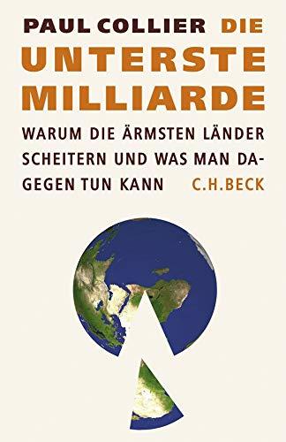 Die unterste Milliarde: Warum die ärmsten Länder scheitern und was man dagegen tun kann