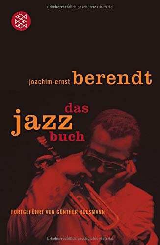 Das Jazzbuch: Von New Orleans bis ins 21. Jahrtausend. Mit ausführlicher Diskographie: Von New Orleans bis ins 21. Jahrhundert Fortgeführt von Günther Huesmann