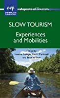 Slow Tourism: Experiences and Mobilities (Aspects of Tourism)
