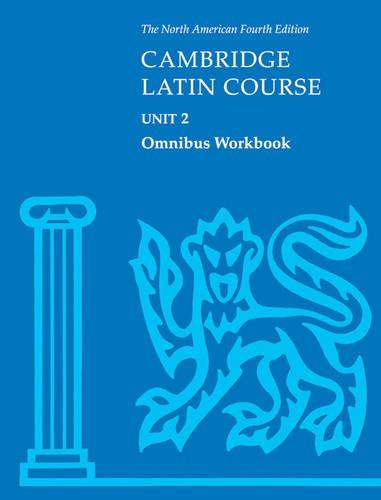 Cambridge Latin Course Unit 2 Omnibus Workbook North American edition (North American Cambridge Latin Course)