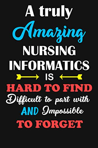 A Truly Amazing Nursing Informatics Is Hard To Find Difficult To Part With And Impossible To Forget: