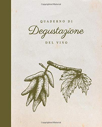 Quaderno di Degustazione del Vino: 125 schede enologiche dettagliate per annotare le tue degustazioni (Disegni Di Vini)