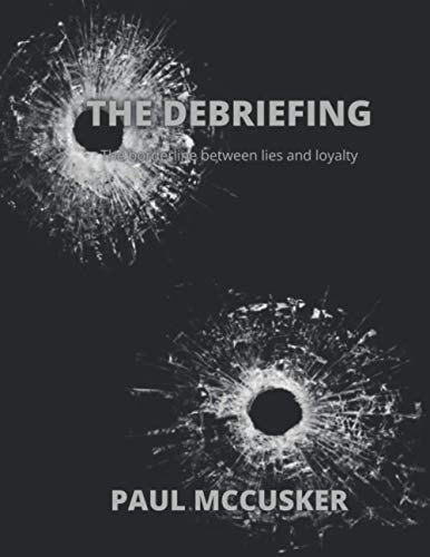 The Debriefing_The Borderline Between Lies And Loyalty: PAUL MCCUSKER