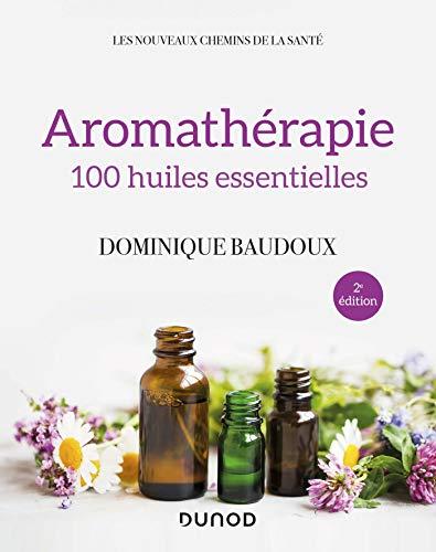 Aromathérapie - 2e éd. - 100 huiles essentielles (Les nouveaux chemins de la santé)