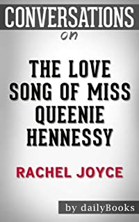 Conversations on The Love Song of Miss Queenie Hennessy: A Novel By Rachel Joyce