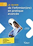 Le guide de l'infirmier(ère) en pratique avancée - Formation - Compétences et responsabilités - Législation - Retour d'expériences