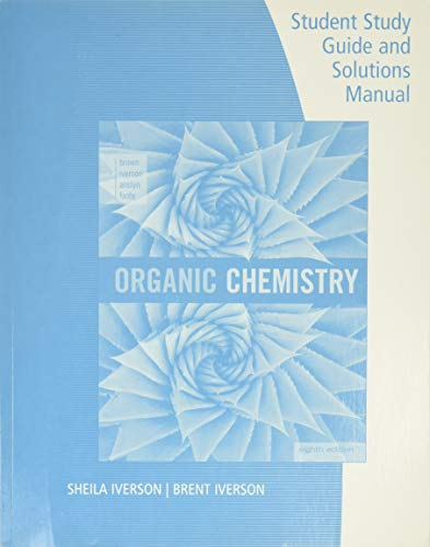 Student Study Guide and Solutions Manual for Brown/Iverson/Anslyn/Foote's Organic Chemistry, 8th Edition