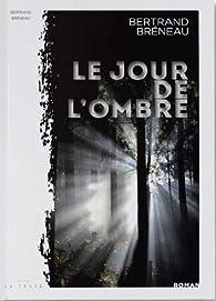 Le jour de l'ombre par Bertrand Bréneau