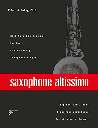 Saxophone Altissimo: High Note Development for the Contemporary Saxophone Player (English/French/German Language Edition) (Advance Music)
