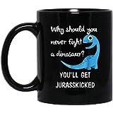 Ahdyr Taza Taza de café ¿por qué Nunca deberías Luchar contra un Dinosaurio? 11 oz. Taza Negra