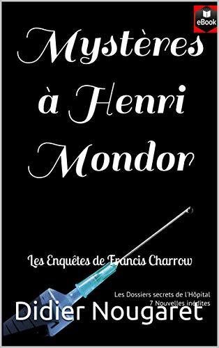 Mystères à Henri Mondor: Les Enquêtes de Francis Charrow (Les dossiers secrets de l'Hôpital t. 2) (French Edition)