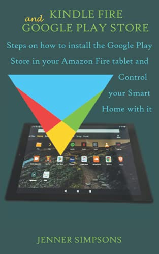 KINDLE FIRE AND GOOGLE PLAY STORE: Steps on how to install the Google Play Store in your Amazon Fire tablet and Control your Smart Home with it