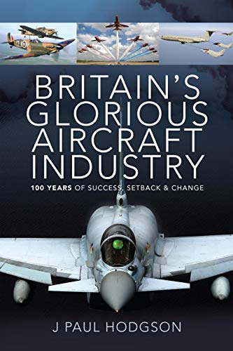 Britain's Glorious Aircraft Industry: 100 Years of Success, Setback and Change (English Edition)