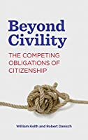 Beyond Civility: The Competing Obligations of Citizenship (Rhetoric and Democratic Deliberation)